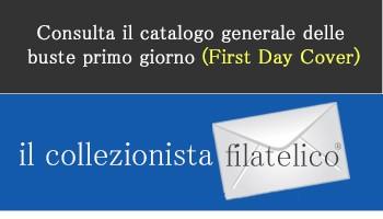 Consulta il catalogo generale delle  buste primo giorno (First Day Cover)